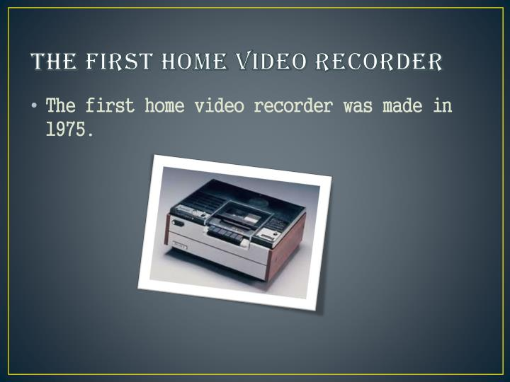 The First Home Video Recorder