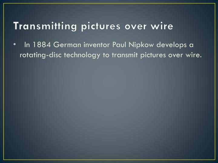 Transmitting pictures over wire