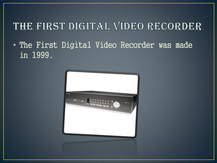 The First Digital Video Recorder