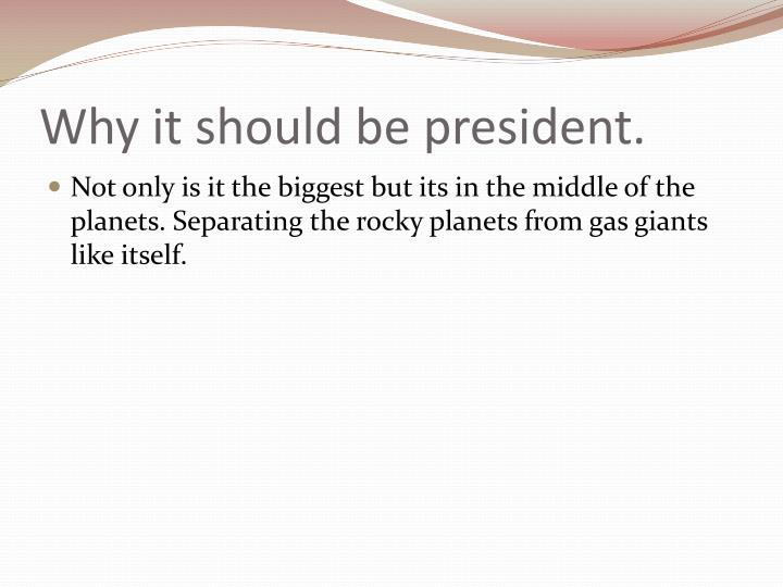 Why it should be president.