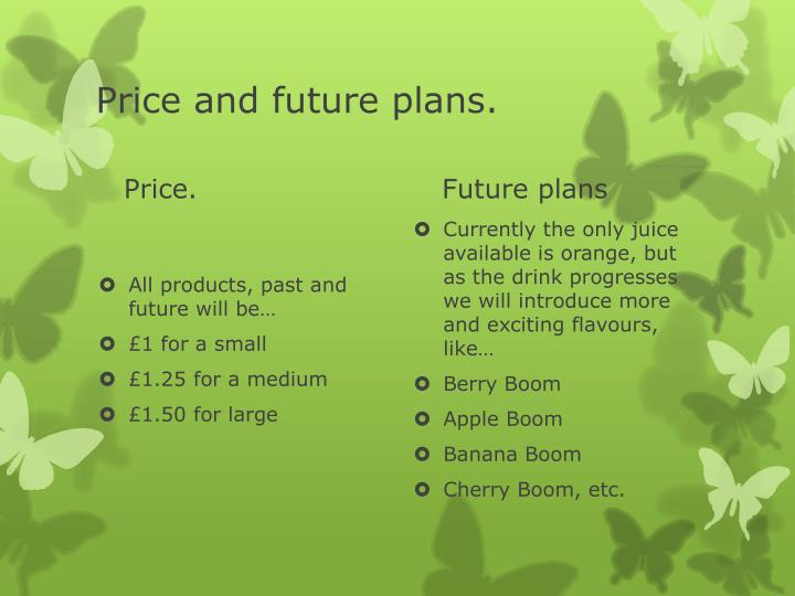 Price and future plans.