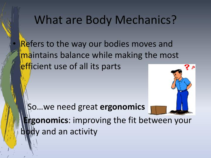 What are Body Mechanics?