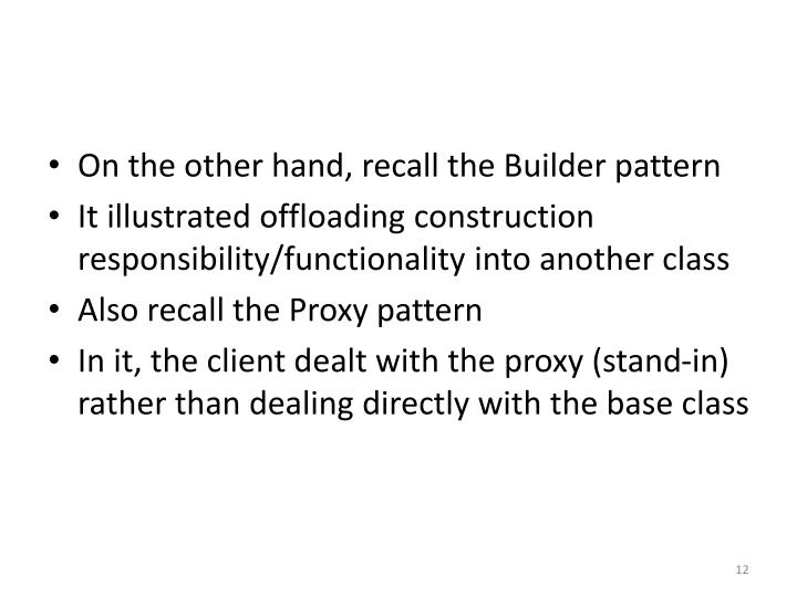 On the other hand, recall the Builder pattern