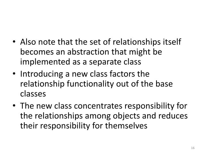 Also note that the set of relationships itself becomes an abstraction that might be implemented as a separate class