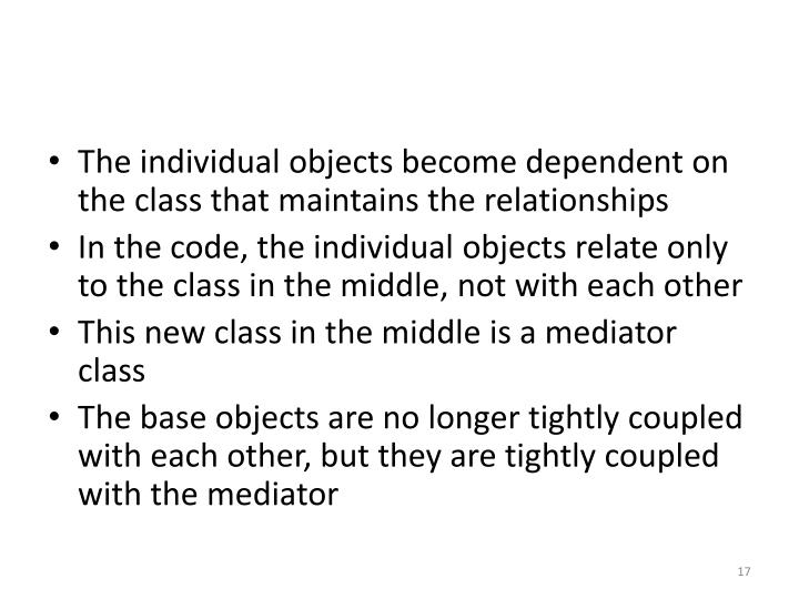 The individual objects become dependent on the class that maintains the relationships