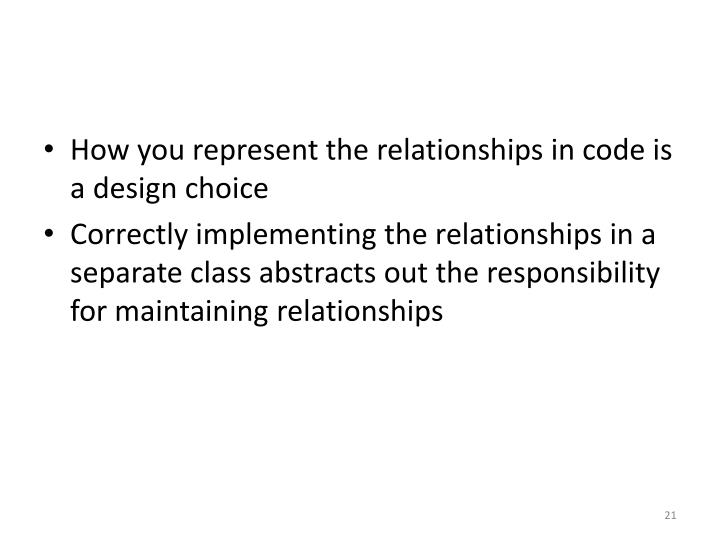 How you represent the relationships in code is a design choice