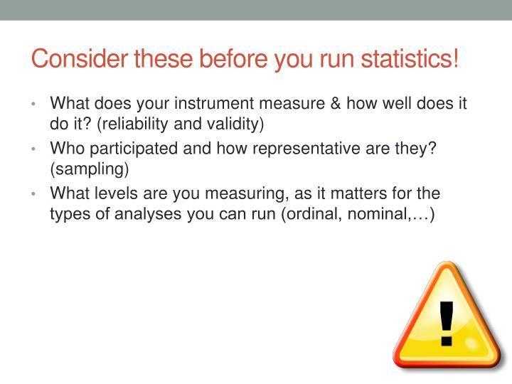 Consider these before you run statistics!