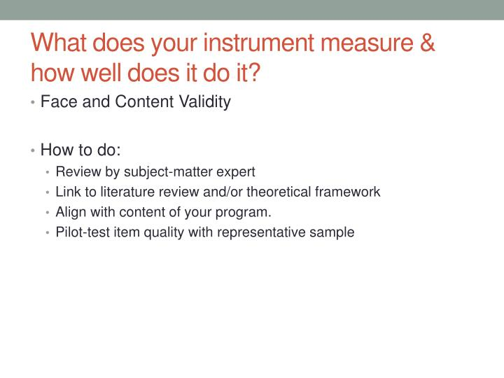 What does your instrument measure & how well does it do it?