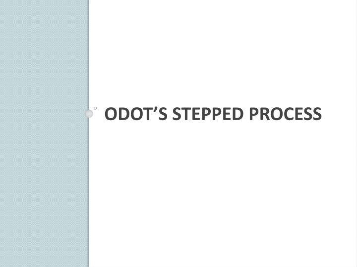 ODOT's Stepped Process