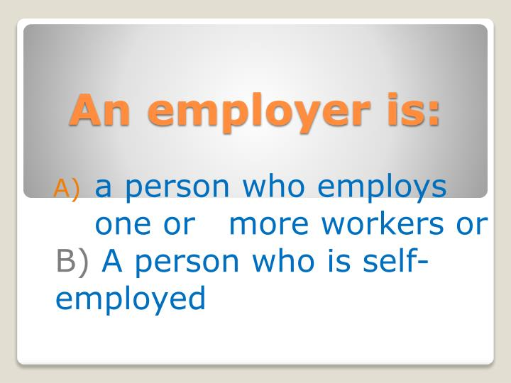 An employer is: