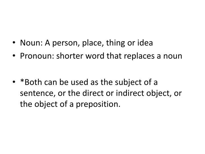 Noun: A person, place, thing or idea