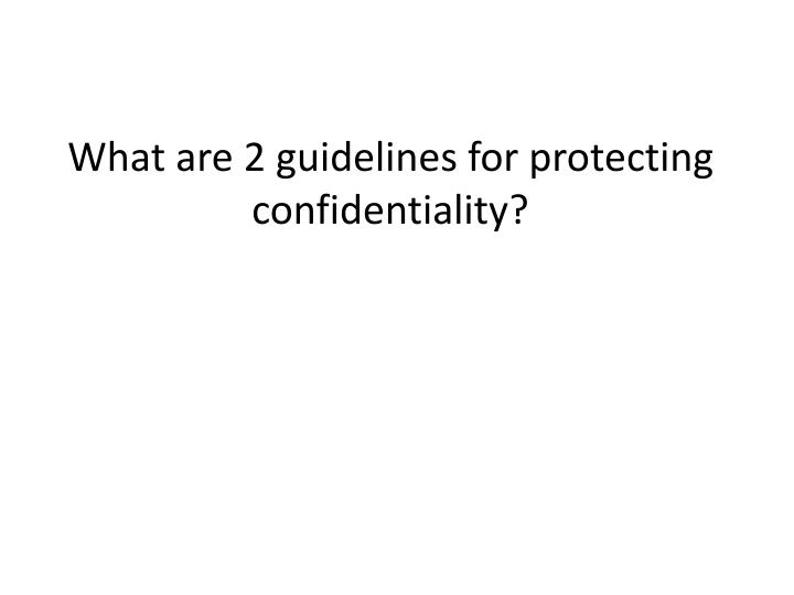 What are 2 guidelines for protecting confidentiality?