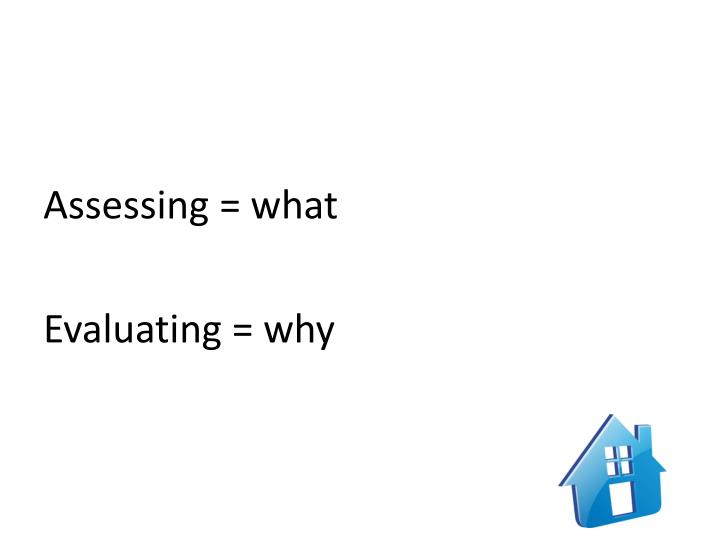 Assessing = what