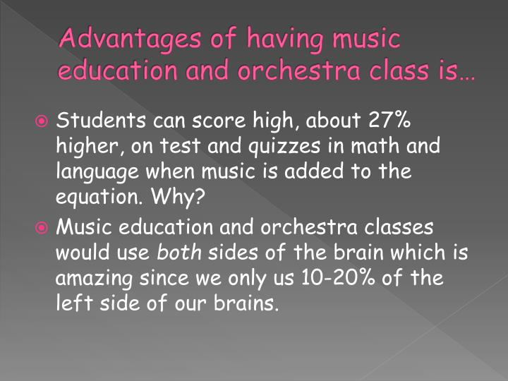 Advantages of having music education and orchestra class is…