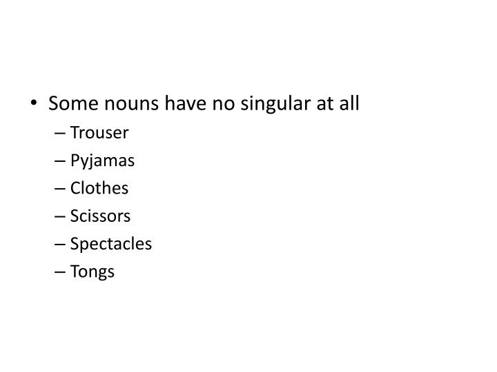 Some nouns have no singular at all
