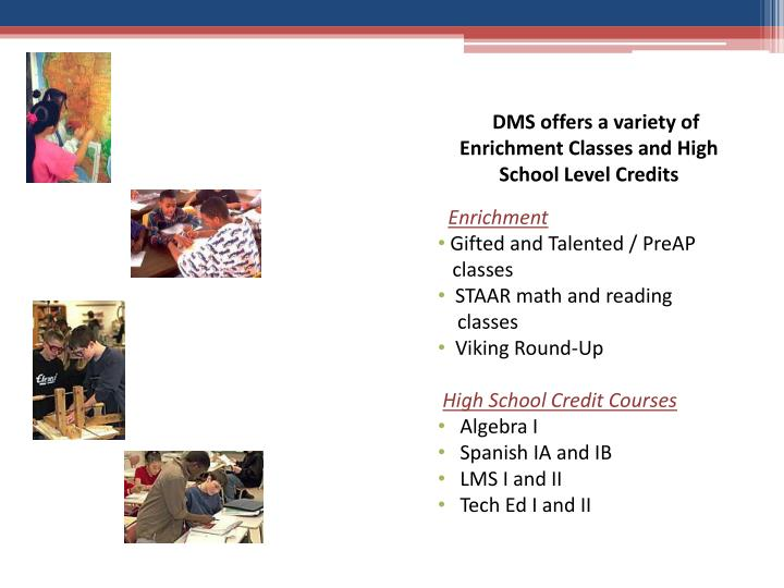 DMS offers a variety of Enrichment Classes and High School Level Credits