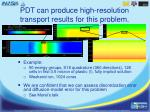 pdt can produce high resolution transport results for this problem