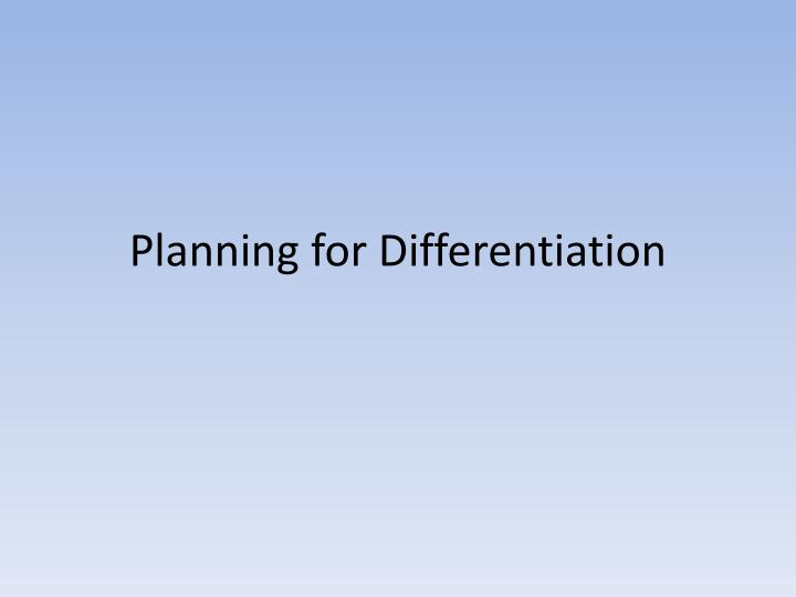Planning for Differentiation