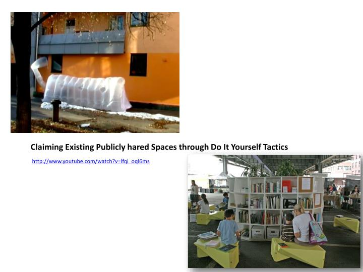 Claiming Existing Publicly hared Spaces through Do It Yourself Tactics