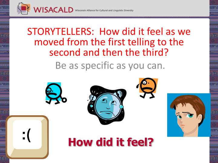 STORYTELLERS:  How did it feel as we moved from the first telling to the second and then the third?