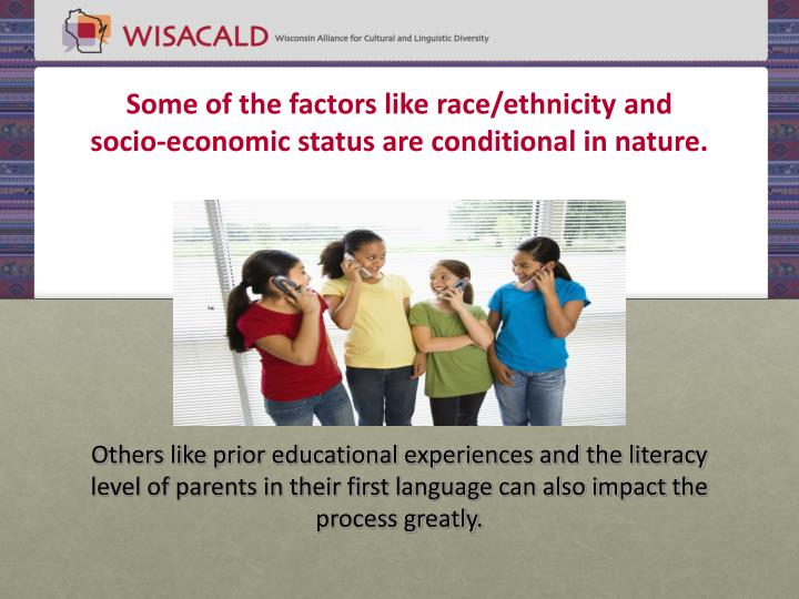 Some of the factors like race/ethnicity and