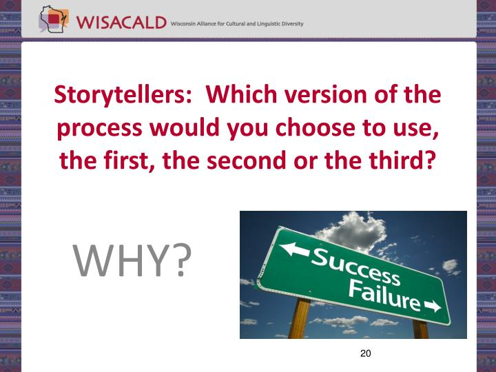 Storytellers:  Which version of the process would you choose to use, the first, the second or the third?
