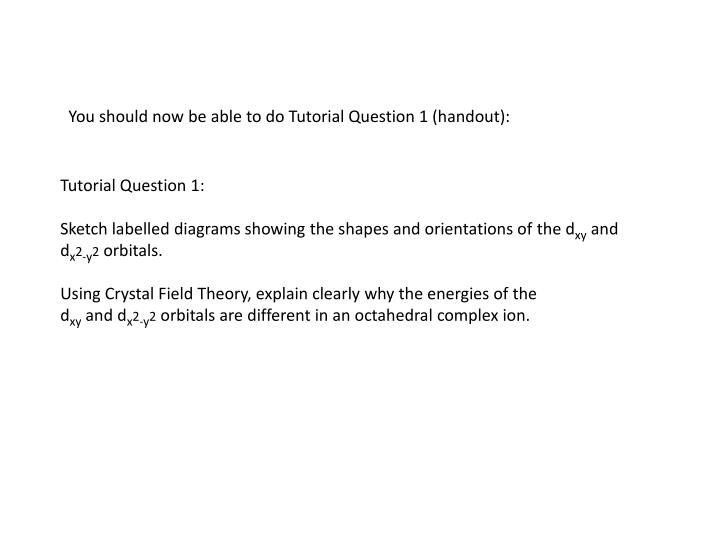 You should now be able to do Tutorial Question 1 (handout):