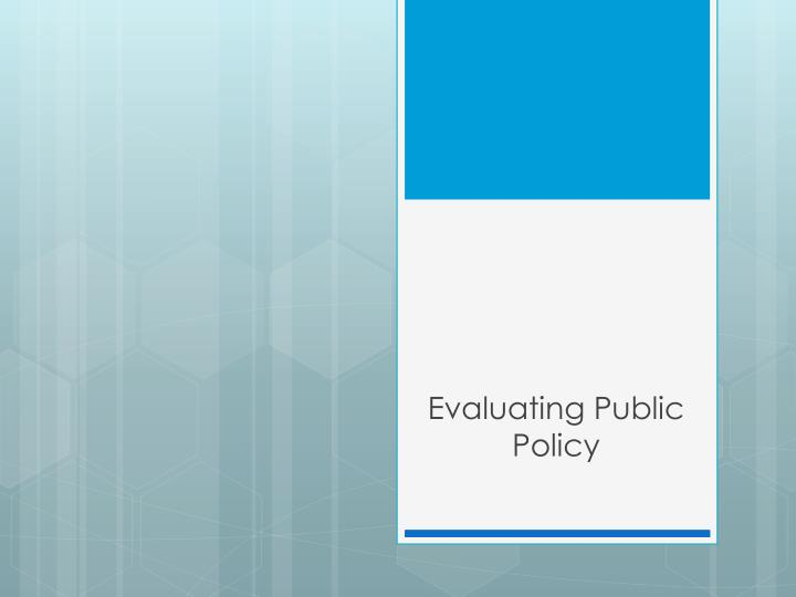 Evaluating public policy