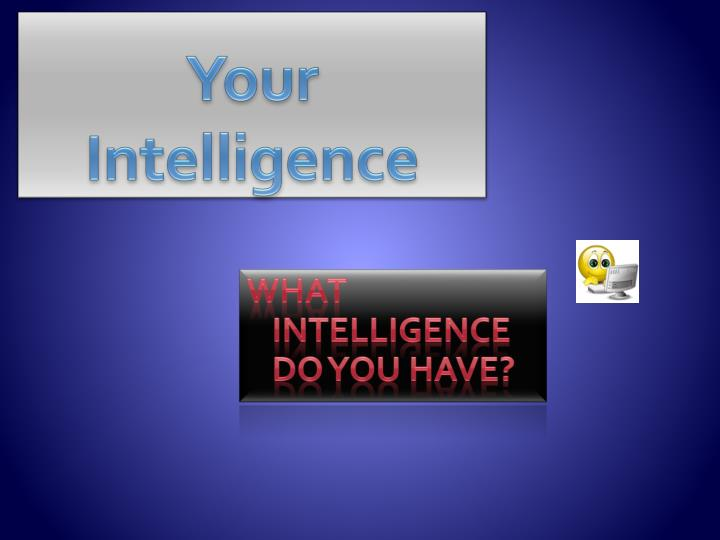 Your Intelligence