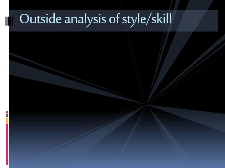Outside analysis of style/skill