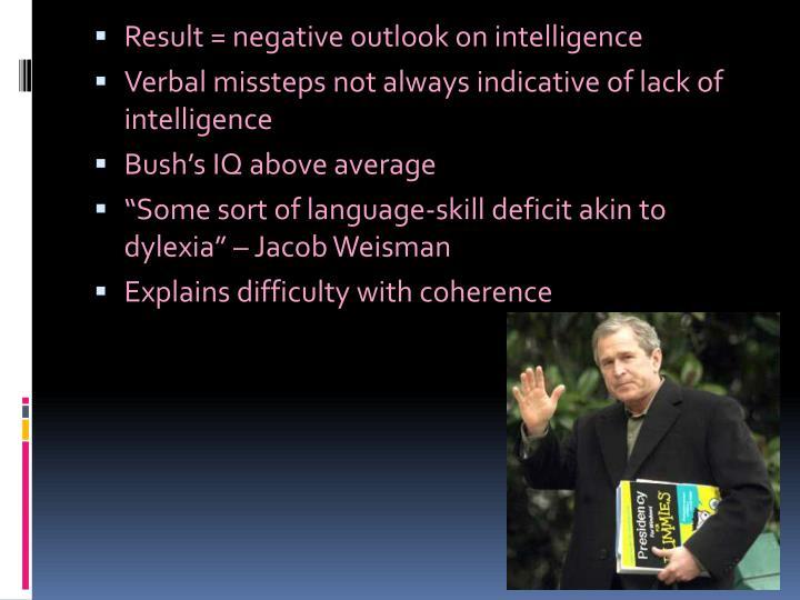 Result = negative outlook on intelligence