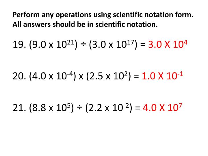 Perform any operations using scientific notation form. All answers should be in scientific notation.