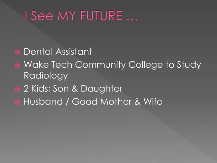 I See MY FUTURE …