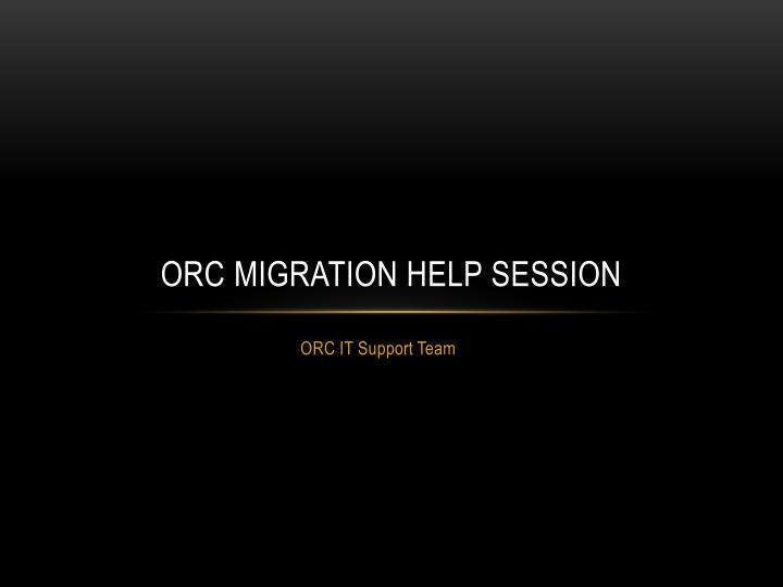 orc migration help session