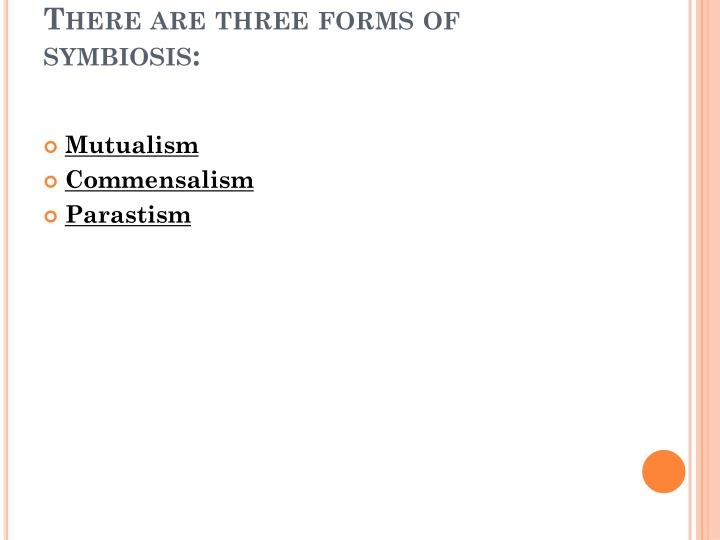 There are three forms of symbiosis: