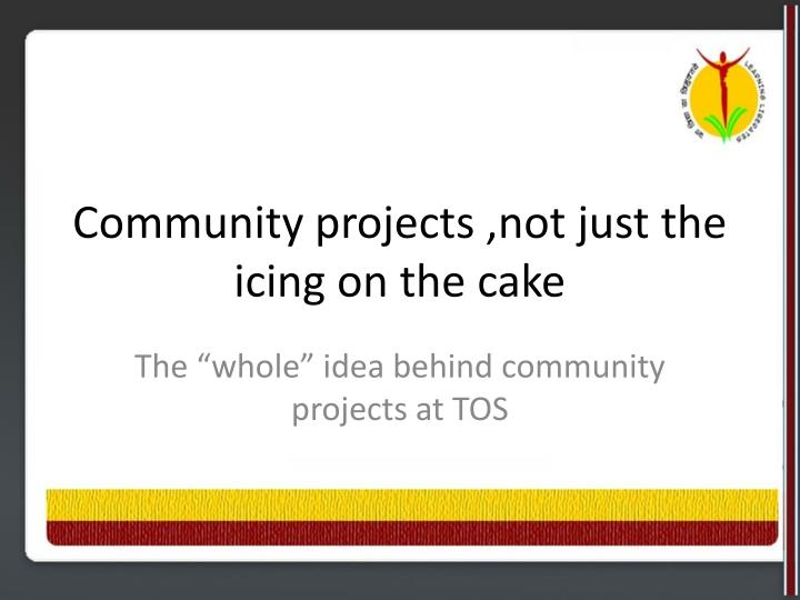 Community projects not just the icing on the cake