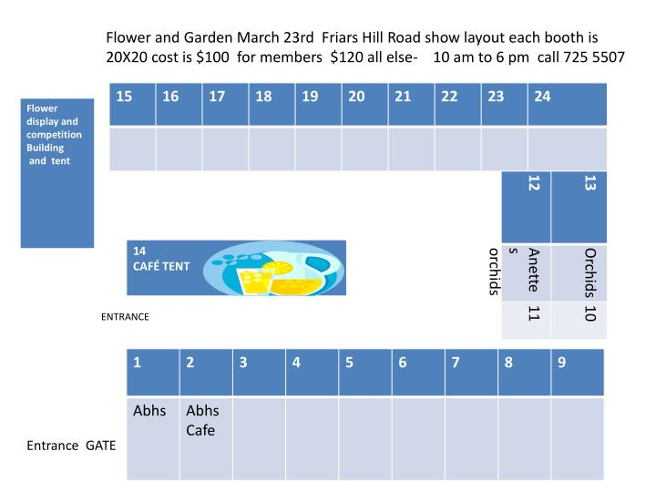 Flower and Garden March 23rd  Friars Hill Road show layout each booth is 20X20 cost is $100  for members  $120 all else-    10 am to 6 pm  call 725 5507
