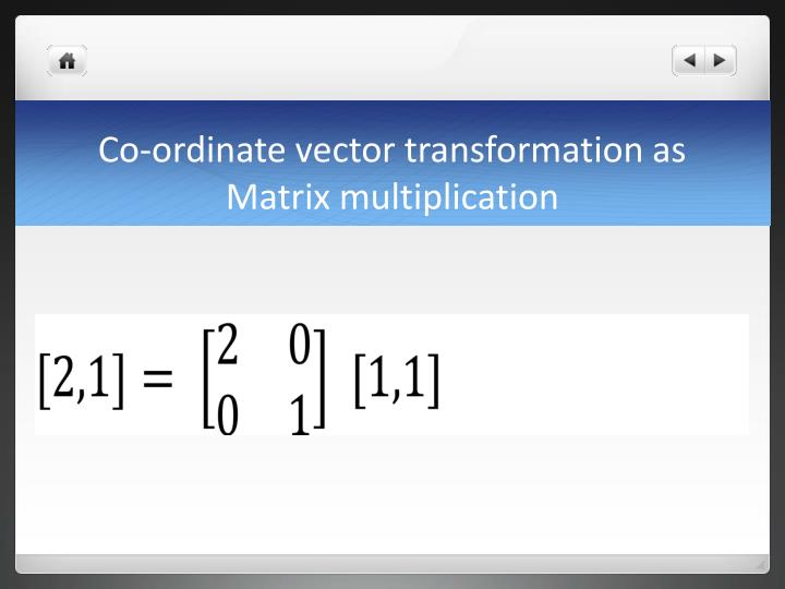 Co-ordinate vector transformation as Matrix multiplication