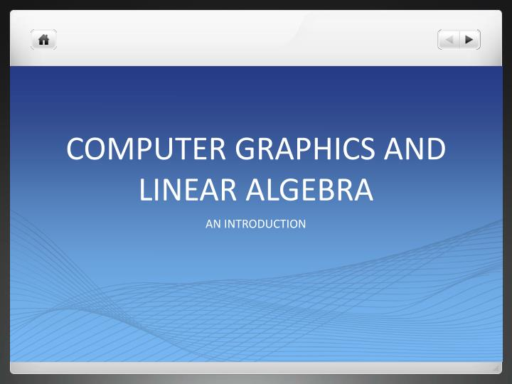 Computer graphics and linear algebra
