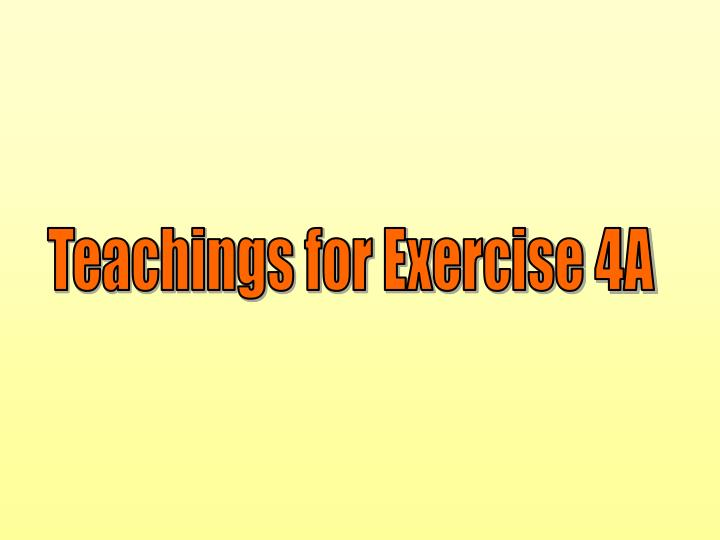 Teachings for Exercise 4A