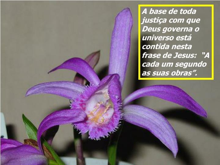 """A base de toda justiça com que Deus governa o universo está contida nesta frase de Jesus:  """"A cada um segundo as suas obras""""."""