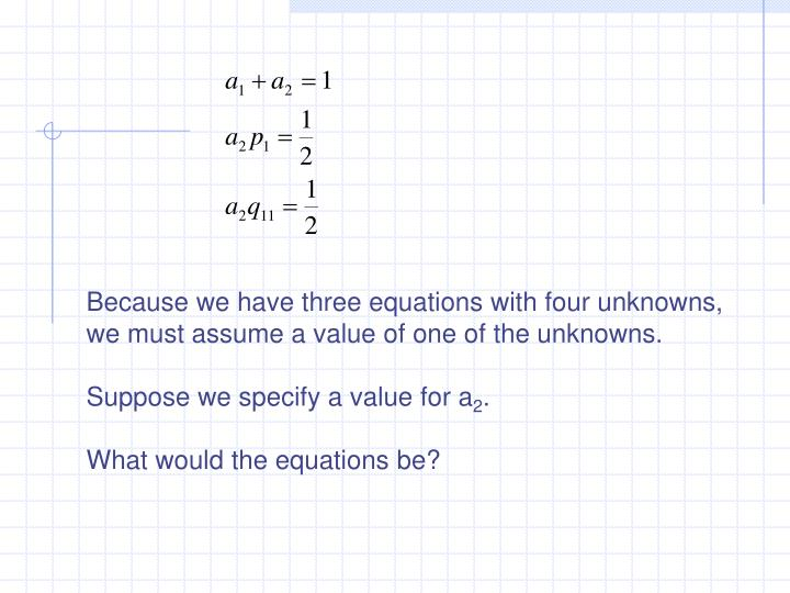 Because we have three equations with four unknowns,