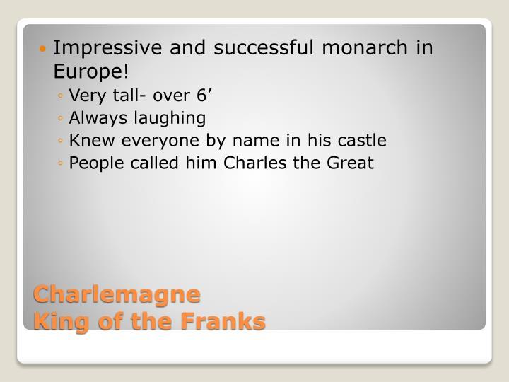 Impressive and successful monarch in Europe!