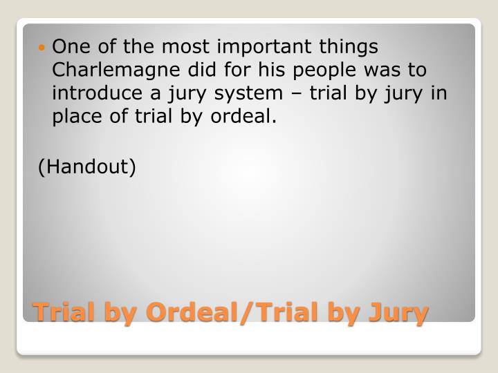 One of the most important things Charlemagne did for his people was to introduce a jury system