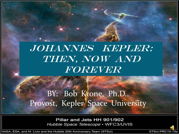 JOHANNES   KEPLER:  THEN, NOW  AND