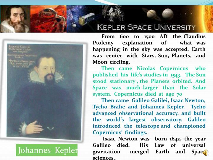 From  600  to  1500  AD  the Claudius Ptolemy  explanation  of   what was happening  in  the  sky  was  accepted.  Earth  was  center  with  Stars, Sun, Planets,  and  Moon  circling.