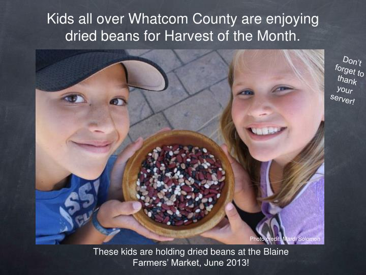 Kids all over Whatcom County are enjoying dried beans for Harvest of the Month.