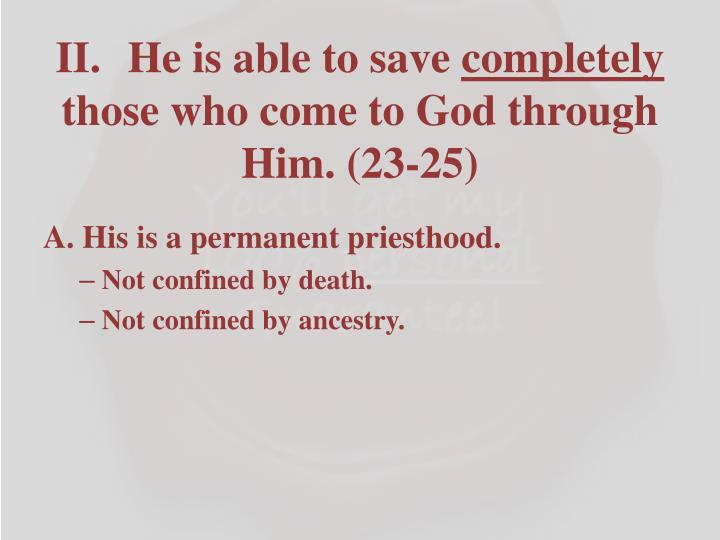 II. 	He is able to save