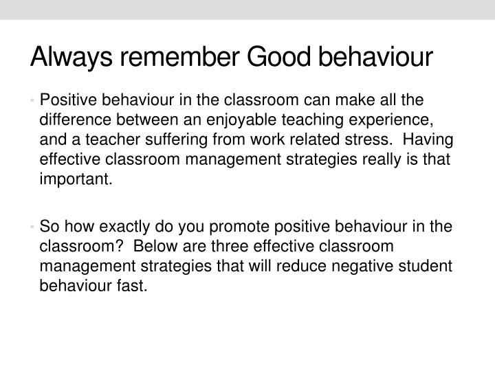 Always remember Good behaviour