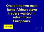 one of the two main items african slave traders wanted in return from europeans